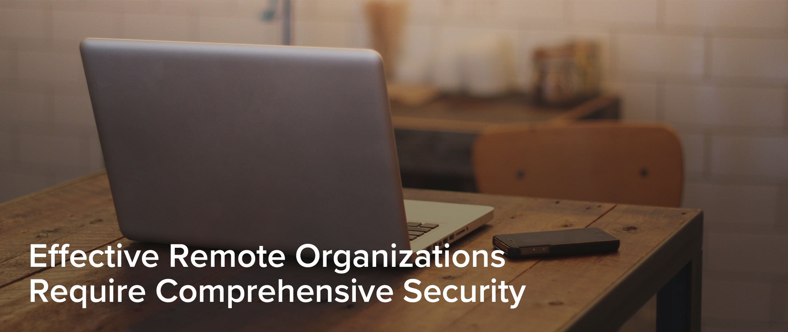 4 Must-Haves to Secure Remote Operations